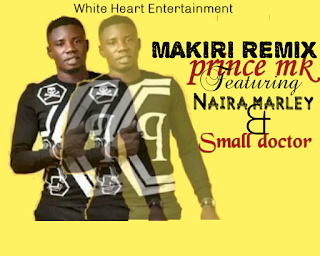 Prince mk nupe song,prince mk ft small doctor and naira maley