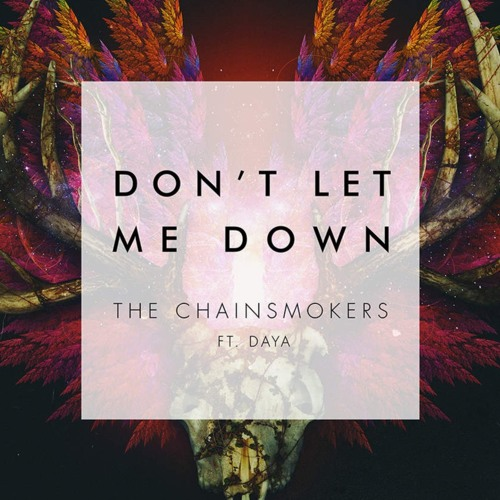 Dont Let Me Down - The Chainsmokers Ft. Daya