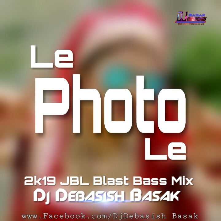 Le Photo Le [Killer High Panch   JBL Blast Bass Mix] DJ Debasish Basak.mp3
