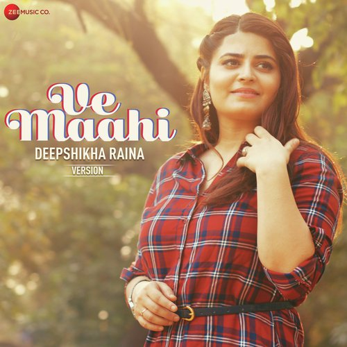 Ve Maahi Deepshikha Raina.mp3 Song Download