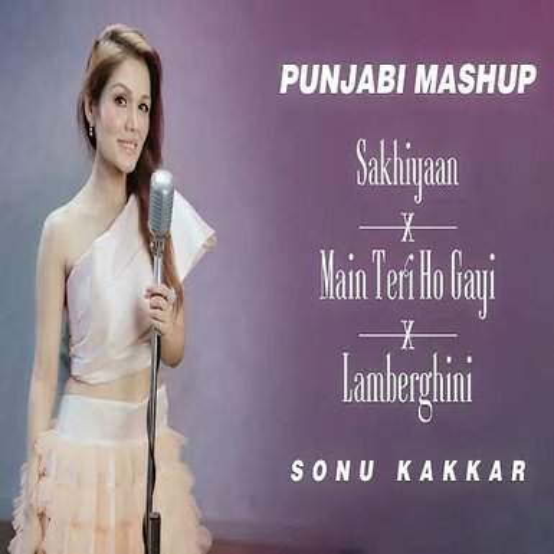 Sakhiyaan x Main Teri Ho Gayi x Lamberghini (Punjabi Mashup)   Sonu Kakkar